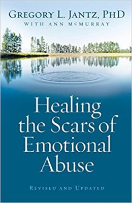 Healing The Scars of Emotional Abuse by Dr. Gregory Jantz